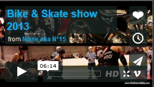 Bike and Skate Show 2013 – vidéo 6'14 »